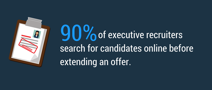 90 percent of executive recruiters search candidates online